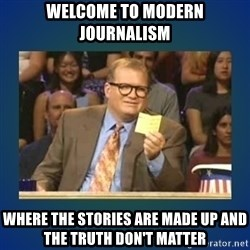 drew carey - WELCOME TO Modern journalism WHERE THE STORIES ARE MADE UP AND THE TRUTH DON'T MATTER