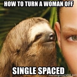 Whispering sloth - How to turn a woman off Single Spaced