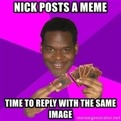 Cunning Black Strategist - Nick posts a meme time to reply with the same image