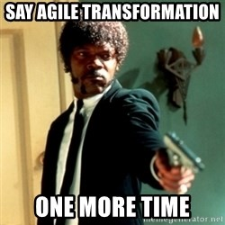 Jules Say What Again - say agile transformation  one more time