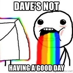 Puking Rainbows - dave's not having a good day