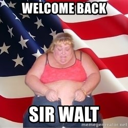 Asinine America - welcome back sir walt