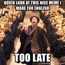 professor quirrell - Quick look at this nice meme i made for English Too late