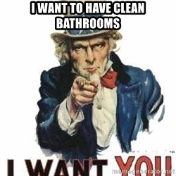 I Want You - i want to have clean bathrooms