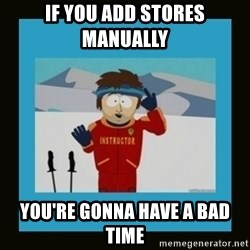 South Park Ski Instructor - If you add stores manually  you're gonna have a bad time