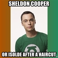 sheldon cooper  - Sheldon cooper Or Isolde after a haircut