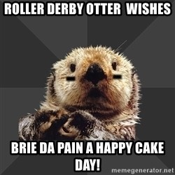 Roller Derby Otter - Roller derby otter  wishes Brie Da Pain a Happy cake day!