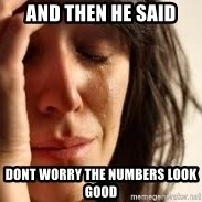 Crying lady - And then he said Dont worry the numbers look good