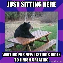 waiting bear - Just sitting here waiting for new listings index to finish creating
