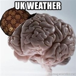 Scumbag Brain - uk weather