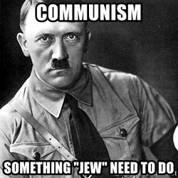 "Hitler Advice - Communism Something ""jew"" need to do"