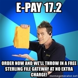 Shamwow Guy - E-Pay 17.2 Order now and we'll throw in a free sterling file gateway at no extra charge!