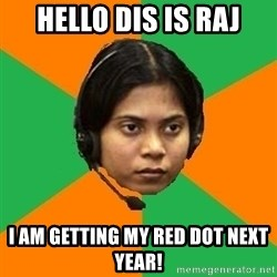 Stereotypical Indian Telemarketer - hello dis is raj I am getting my red dot next year!