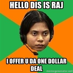 Stereotypical Indian Telemarketer - hello dis is raj i offer u da one dollar deal