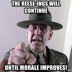 Military logic - THe REESE-INGS WILL CONTINUE UNTIL MORALE IMPROVES!