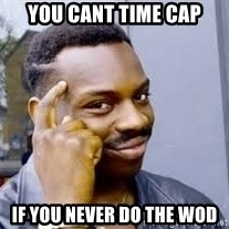 Black guy thinking  - You cant time Cap If you never do the wod