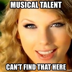 Taylor Swift - Musical talent can't find that here