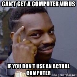 Roll Safe 2 - can't get a computer virus if you don't use an actual computer