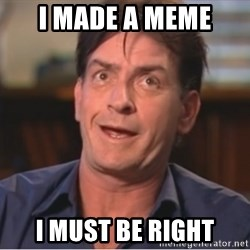 Sheen Derp - I made a meme I must be right