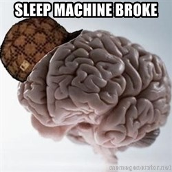 Scumbag Brain - Sleep Machine broke
