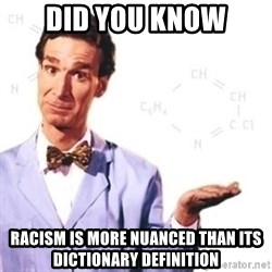 Bill Nye - Did you know Racism is more nuanced than its dictionary definition