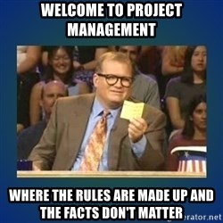 drew carey - Welcome to project management where the rules are made up and the facts don't matter