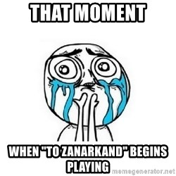 """crying - That moment  when """"To Zanarkand"""" begins playing"""