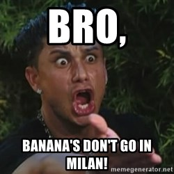 Angry Guido  - BRO, Banana's don't go in milan!