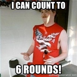 Redneck Randal - I can count to 6 Rounds!