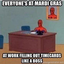 Spidermandesk - everyone's at mardi gras at work filling out timecards like a boss