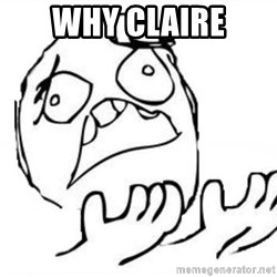WHY SUFFERING GUY - why claire