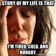 Crying lady - Story of my life is that I'm tIred, coLd, and hungry.