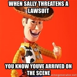 Perv Woody - When sally threatens a lawsuit You know youve ARRIVED on the scene