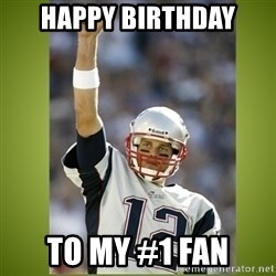tom brady - Happy birthday To my #1 fan