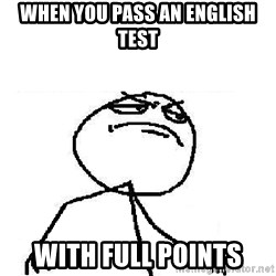 Fuck Yeah - When you pass an english test WITH FULL POINTS