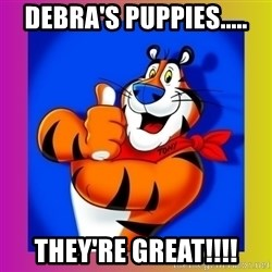 Tony The Tiger - debra's puppies..... they're great!!!!