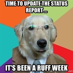 Business Dog - Time to update the status report ... It's been a ruff week
