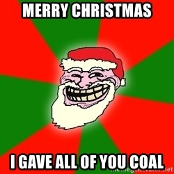 Santa Claus Troll Face - Merry christmas i gave all of you coal