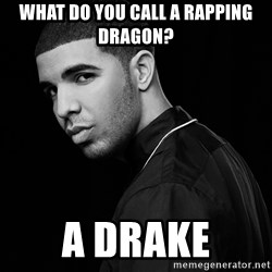 Drake quotes - What do you call a rapping dragon? a drake