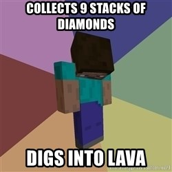 Depressed Minecraft Guy - collects 9 stacks of diamonds digs into lava
