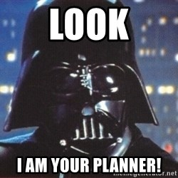 Darth Vader - Look I Am Your Planner!