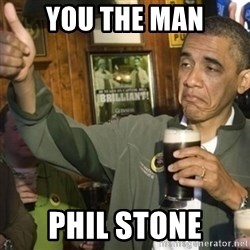 THUMBS UP OBAMA - You the man Phil stone
