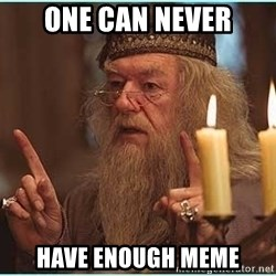 dumbledore fingers - One can never Have enough meme