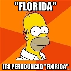 "Homer Advice - ""Florida"" Its pernounced ""Florida"""
