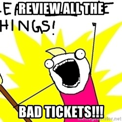 clean all the things - Review All the bad Tickets!!!