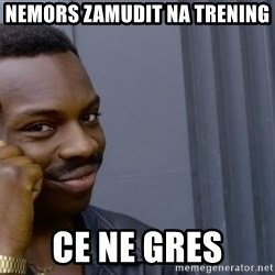 Thinking black guy - Nemors zamudit na trening Ce ne gres