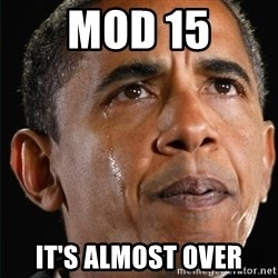 Obama Crying - Mod 15 It's almost over