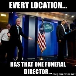 Inappropriate Timing Bill Clinton - Every Location... Has that One Funeral Director...