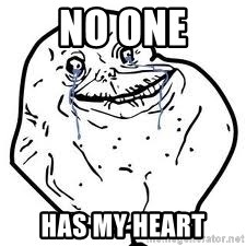 forever alone 2 - No one Has my heart