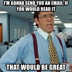 office - I'm gonna send you an email, If you would read it That would be great
